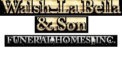 Walsh - La Bella & Son Funeral Home, Inc.